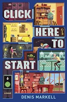 Click Here to Start (A Novel) - Denis Markell