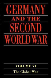 Germany and the Second World War: Volume VI: The Global War - Hornst Boog, Hornst Boog