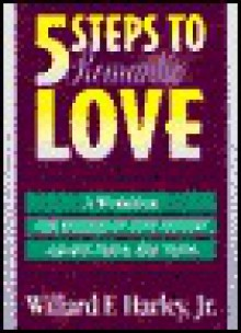 Five Steps to Romantic Love: A Workbook for Readers of Love Busters and His Needs Her Needs - Willard F. Harley Jr.