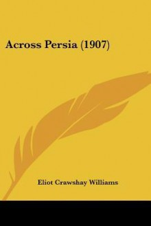 Across Persia (1907) - Eliot Crawshay williams