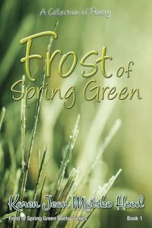 Frost of Spring Green: A Collection of Poetry - Karen Jean Matsko Hood
