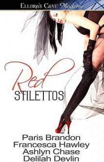 Red Stilettos - Paris Brandon, Francesca Hawley, Ashlyn Chase, Delilah Devlin