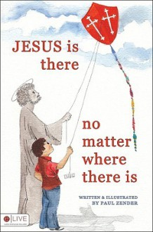 Jesus Is There No Matter Where There Is - Paul Zender
