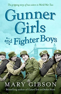 Gunner Girls and Fighter Boys (The Factory Girls) - Mary Gibson