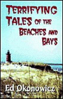 Terrifying Tales of the Beaches and Bays - Ed Okonowicz