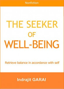 The Seeker of Well-Being: Retrieve balance in accordance with self - Indrajit Garai
