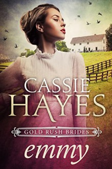 Emmy: A Sweet Mail Order Bride Romance (Gold Rush Brides Book 2) - Cassie Hayes