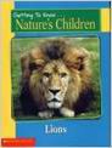 Lions (Getting To Know Nature's Children) - Elizabeth MacLeod