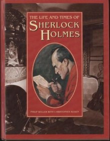 Life & Times of Sherlock Holmes - Philip Weller, Christopher Roden