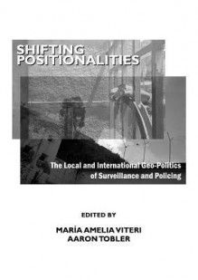 Shifting Positionalities: The Local and International Geo-Politics of Surveillance and Policing - Maria Amelia Viteri, Aaron Tobler