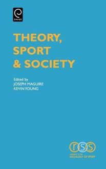 Theory, Sport & Society - Joseph A. Maguire, Kevin Young