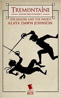 Tremontaine: The Dagger and the Sword (episode 5) - Ellen Kushner,Joel Derfner,Racheline Maltese,Malinda Lo,Alaya Dawn Johnson,Patty Bryant