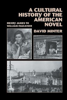A Cultural History of the American Novel, 1890 1940: Henry James to William Faulkner - David Minter
