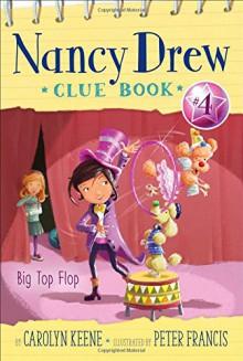 Big Top Flop (Nancy Drew Clue Book) - Carolyn Keene,Peter Francis