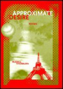 Approximate Desire: Poems - Russell Thorburn