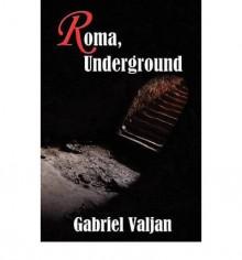 [ Roma, Underground [ ROMA, UNDERGROUND ] By Valjan, Gabriel ( Author )Feb-13-2012 Paperback - Gabriel Valjan