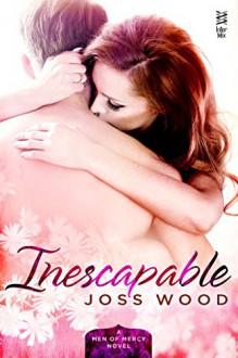 Inescapable (Men of Mercy Novel, A) - Joss Wood