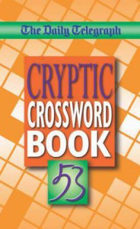 The Daily Telegraph Cryptic Crosswords Book 53 - Telegraph Group Limited