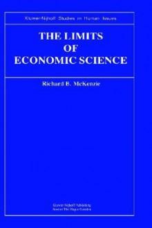 The Limits of Economic Science: Essays on Methodology - Richard B. McKenzie