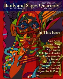Bards and Sages Quarterly (July 2016) - A.J. Flowers, Chris Dean, Myke Edwards, Simon Kewin, Jennifer R. Povey, Matt Hollingsworth, Milo James Fowler, Bret McCormick, Ty Karnitz, Carl Alves, Julie Ann Dawson