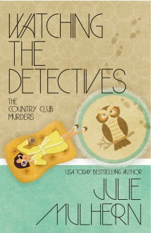 Watching the Detectives - Julie Mulhern