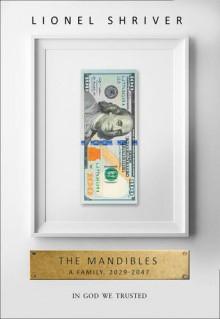 The Mandibles: A Family, 2029-2047 - Lionel Shriver