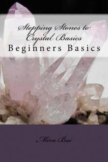 Stepping Stones to Crystal Basics (Beginners Basics) - Mira Bai