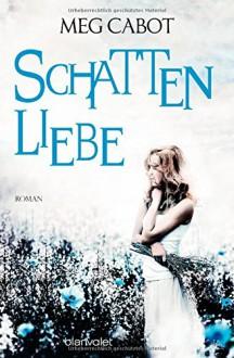 Schattenliebe: Roman - Meg Cabot, Maike Claußnitzer