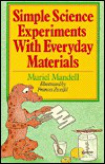 Simple Science Experiments With Everyday Materials - Muriel Mandell, Frances Zweifel