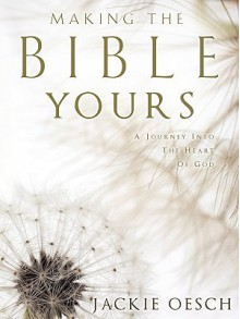 Making the Bible Yours - Jackie Oesch