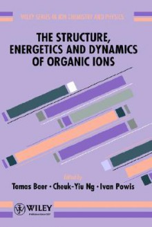 The Structure, Energetics and Dynamics of Organic Ions - Tomas Baer
