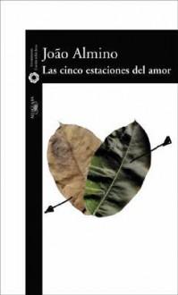 Las Cinco Estaciones del Amor - Joao Almino