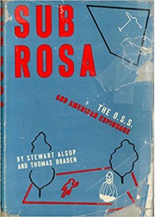 Sub Rosa: The O.S.S. and American Espionage - Stewart Alsop,Thomas Braden