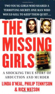 The Missing Girls: A Shocking True Story of Abduction and Murder - Linda O'Neal, Rick Watson, Philip Tennyson