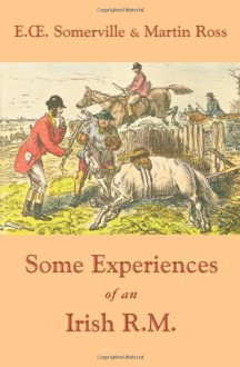 Some Experiences of an Irish R.M. - Martin Ross, E.O. Somerville