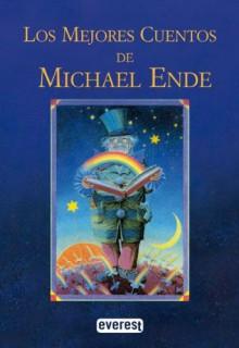 Los Mejores Cuentos De Michael Ende - Michael Ende,Bernhard Oberdieck