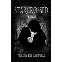 Starcrossed: Perigee (Starcrossed, #1) - Tracey Lee Campbell