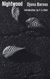 Nightwood - Djuna Barnes, T.S. Eliot