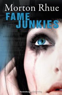 Fame Junkies - Todd Strasser, Katarina Ganslandt, Morton Rhue