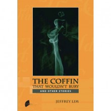 The Coffin That Wouldn't Bury and Other Stories - Jeffrey Lim