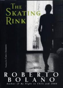 The Skating Rink - Roberto Bolaño, Chris Andrews