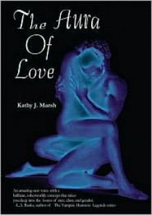 The Aura of Love - Kathy J. Marsh