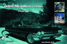 Architecture Tours L.A. Guidebook: Hancock Park/Miracle Mile - Laura Massino Smith