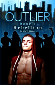 Outlier: Rebellion (Outlier, #1) - Daryl Banner