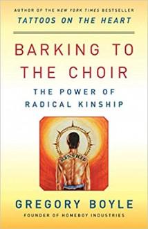 Barking to the Choir: The Power of Radical Kinship - Gregory Boyle