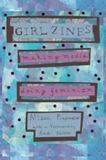 Girl Zines - Alison Piepmeier, Andi Zeisler