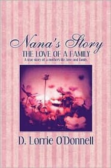 Nana's Story: The Love of a Family: A True Story of a Mother's Life, Love and Family. - D. Lorrie O'Donnell