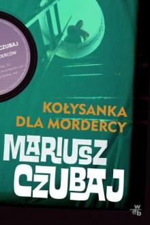 Kołysanka dla mordercy - Mariusz Czubaj