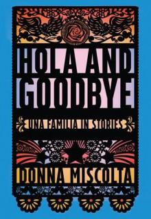 Hola and Goodbye: Una Familia in Stories - Donna Miscolta