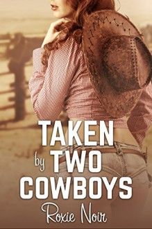 Taken by Two Cowboys (An MMF Bisexual Threesome Menage) (Short Sizzlers: MMF Book 12) - Roxie Noir